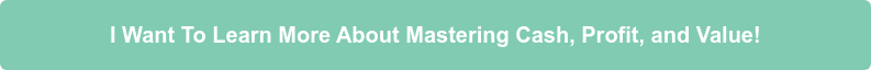 I Want To Learn More About Mastering Cash, Profit, and Value!