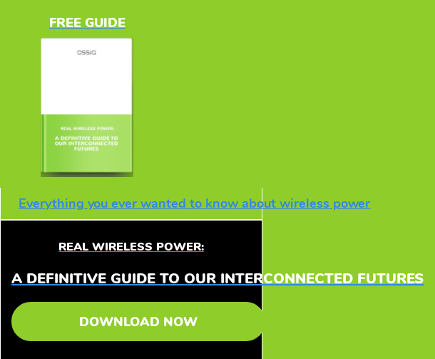FREE GUIDE  Everything you ever wanted to know about wireless power  Real Wireless Power:  A definitive guide to our interconnected futures Download Now