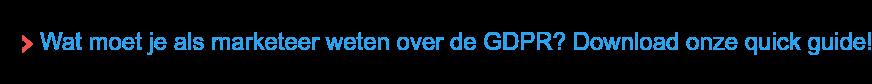Wat moet je als marketeer weten over de GDPR? Download onze quick guide!