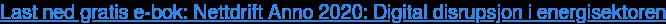 Last ned gratis e-bok: Nettdrift Anno 2020: Digital disrupsjon i energisektoren