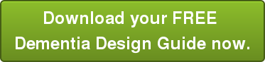 Download your FREE  Dementia Design Guide now.