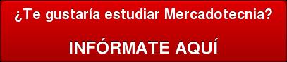 ¿Te gustaría estudiar Mercadotecnia?  INFÓRMATE AQUÍ