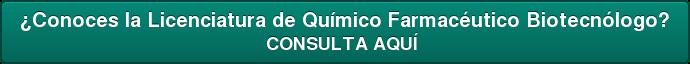 ¿Conoces la Licenciatura de Químico Farmacéutico Biotecnólogo? CONSULTA AQUÍ
