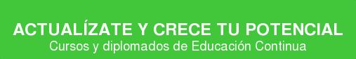 ACTUALÍZATE Y CRECE TU POTENCIAL Cursos y diplomados de Educación Continua
