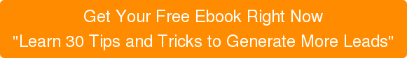 """Get Your Free Ebook Right Now """"Learn 30 Tips and Tricks to Generate More Leads"""""""