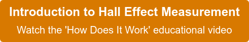 Introduction to Hall Effect Measurement  Watch the 'How Does It Work' educational video
