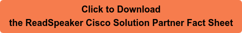Click to Download the ReadSpeaker Cisco Solution Partner Fact Sheet