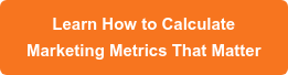 Learn How to Calculate Marketing Metrics That Matter
