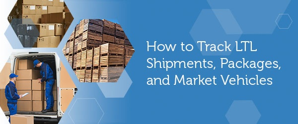 How to track LTL Shipments, Packages and Market Vehicles