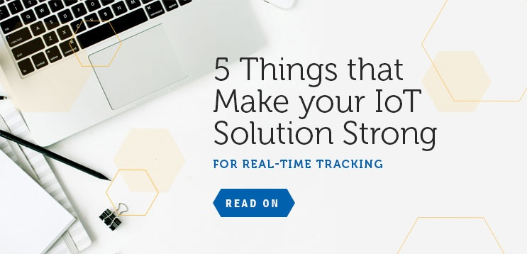 5 Things That Make Your IoT Solution Strong For Real-Time tracking