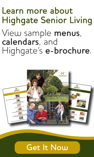 learn more about highgate senior living with sample menus calendars and an ebrochure