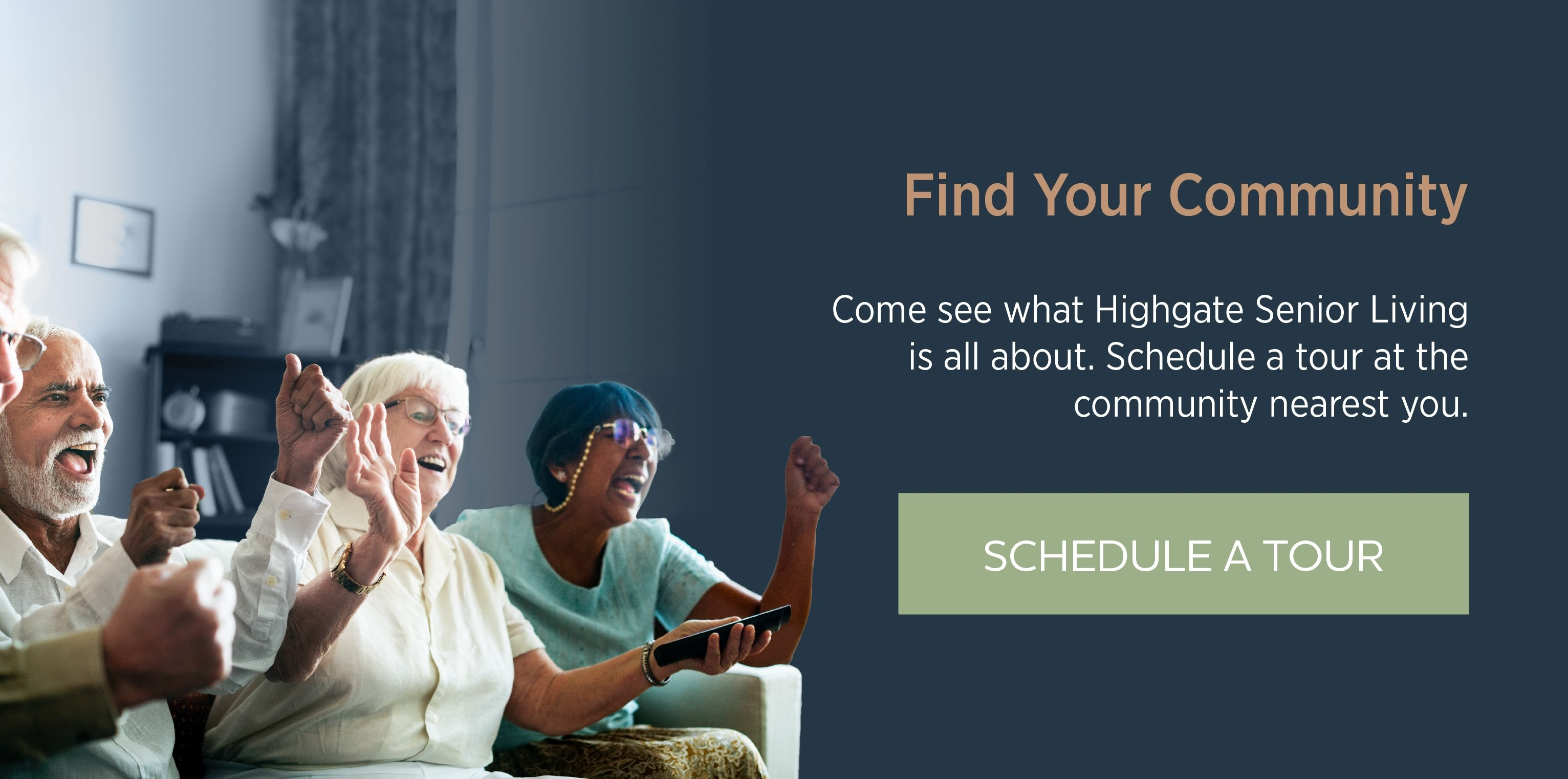 Find Your Community. Come see what Highgate Senior Living is all about. Schedule a tour at the community nearest you. Schedule a Tour.