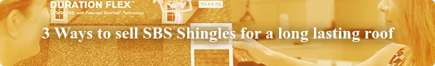 3 Ways to sell SBS Shingles for a long lasting roof
