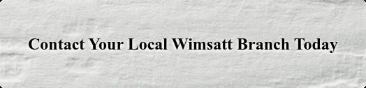 Contact Your Local Wimsatt Branch Today