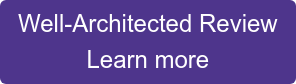 Well-Architected Review  Learn more