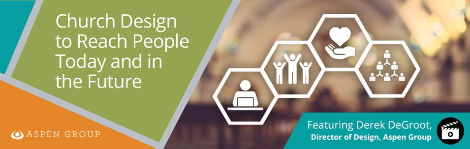 Church Design to Reach People Today and in the Future