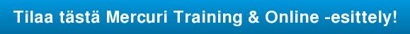Tilaa tästä Mercuri Training & Online -esittely!