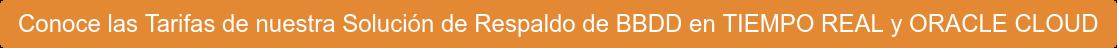 Conoce las Tarifas de nuestra Solución de Respaldo de BBDD en TIEMPO REAL y  ORACLE CLOUD
