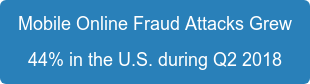 Mobile Online Fraud Attacks Grew 44% in U.S. during Q2 2018