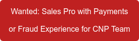 Wanted: Sales Pro with Payments or Fraud Experience for CNP Team