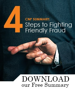CNP Summary: 4 Steps to Fighting Friendly Fraud