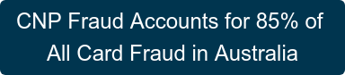 CNP Fraud Accounts for 85% of  All Card Fraud in Australia