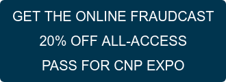 GET THE ONLINE FRAUDCAST 10% OFF ALL-ACCESS PASS FOR CNP EXPO