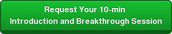 Request Your 10-min Introduction and Breakthrough Session