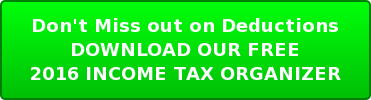 Don't Miss out on Deductions DOWNLOAD OUR FREE 2016 INCOME TAX ORGANIZER