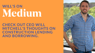 Will Mitchell talks construction lending and borrowing on Medium