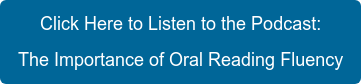 Click Here to Listen to the Podcast: The Importance of Oral Reading Fluency