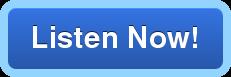 Listen Now!