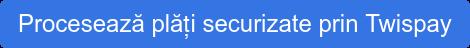 Procesează plăți securizate prin Twispay