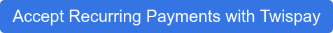 Accept Recurring Payments with Twispay