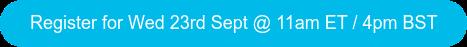 Register for Wed 23rd Sept @ 11am ET / 4pm BST