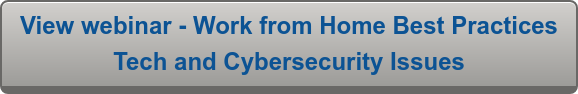 View webinar - Work from Home Best Practices Tech and Cybersecurity Issues