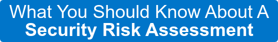 What You Should Know About A  Security Risk Assessment