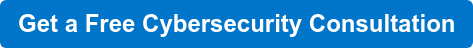 Get a Free Cybersecurity Consultation