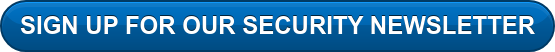SIGN UP FOR OUR SECURITY NEWSLETTER