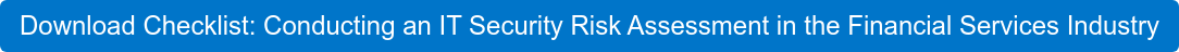 Download Checklist: Conducting an IT Security Risk Assessment in the Financial  Services Industry