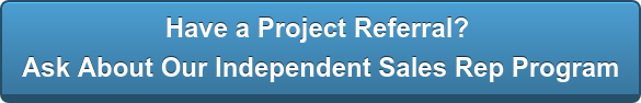 Have a Project Referral? Ask About Our Independent Sales Rep Program