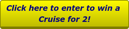 Click here to enter to win a  Cruise for 2!