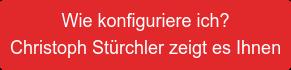 Wie konfiguriere ich?  Christoph Stürchler zeigt es Ihnen