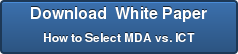 Download White Paper How to Select MDA vs. ICT