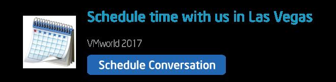 Schedule conversation at VMworld 2017