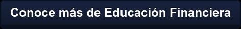 Conoce más de Educación Financiera