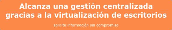 Alcanza una gestión centralizada  gracias a la virtualización de escritorios solicita información sin compromiso