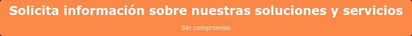 Solicita información sobre nuestras soluciones y servicios  Sin compromiso