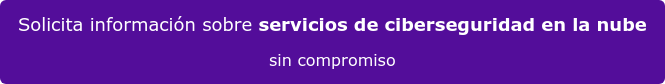 Solicita información sobre servicios de ciberseguridad en la nube sin compromiso