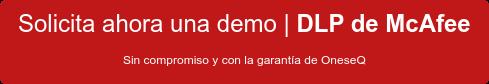 Solicita ahora una demo | DLP de McAfee Sin compromiso y con la garantía de  OneseQ